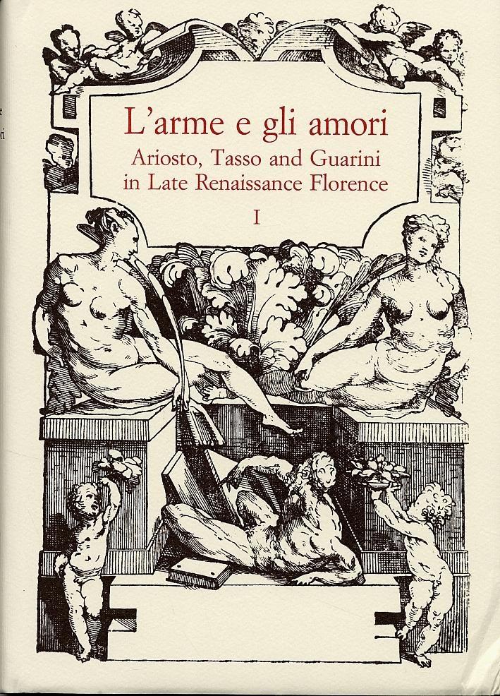 """""""L'arme e gli amori"""". Ariosto, Tasso and Guarini in Late Renaissance Florence"""