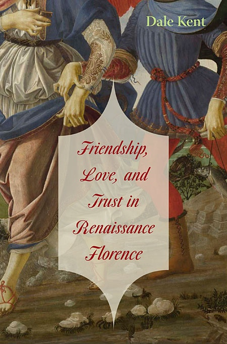 Friendship, Love, and Trust in Renaissance Florence