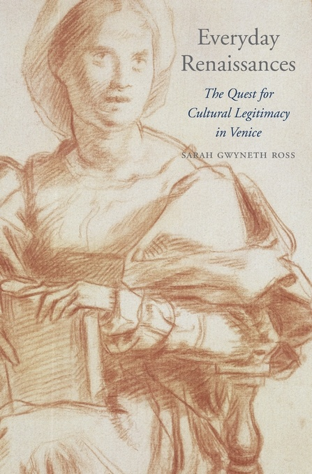 Everyday Renaissances: The Quest for Cultural Legitimacy in Venice