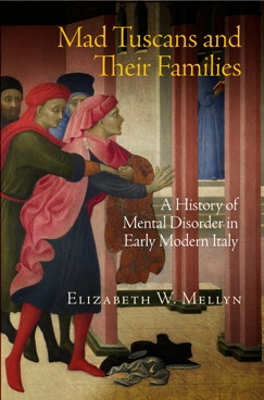 Mad Tuscans and Their Families: A History of Mental Disorder in Early Modern Italy