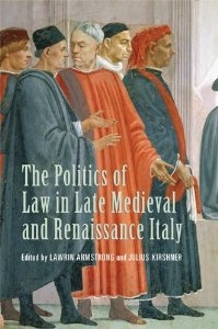 The Politics of Law in Late Medieval and Renaissance Italy: Essays in Honour of Lauro Martines