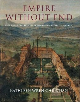 Empire Without End: Antiquities Collections in Renaissance Rome, c. 1350-1527