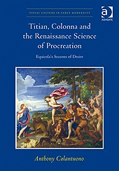 Titian, Colonna, and the Renaissance Science of Procreation: Equicola's Seasons of Desire