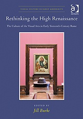 Rethinking the High Renaissance: The Culture of the Visual Arts in Early Sixteenth-Century Rome