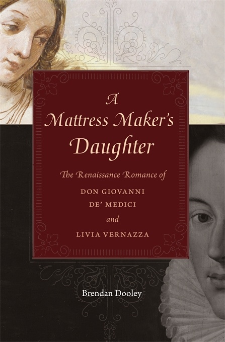 A Mattress Maker's Daughter: The Renaissance Romance of Don Giovanni de' Medici and Livia Verna
