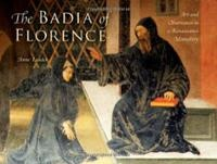 The Badia of Florence: Art and Observance in a Renaissance monastery