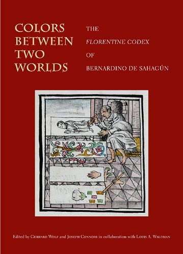Colors Between Two Worlds: The Florentine Codex of Bernardino de Sahagún