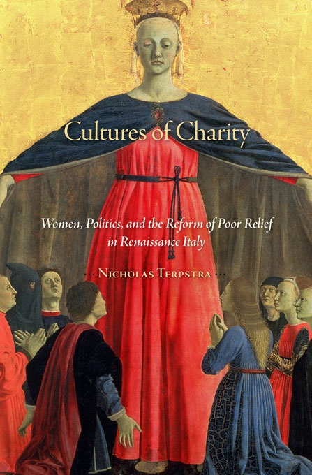 Cultures of Charity: Women, Politics, and the Reform of Poor Relief in Renaissance Italy