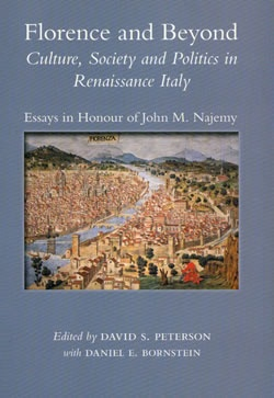Florence and Beyond: Culture, Society and Politics in Renaissance Italy: Essays in Honour of John M. Najemy