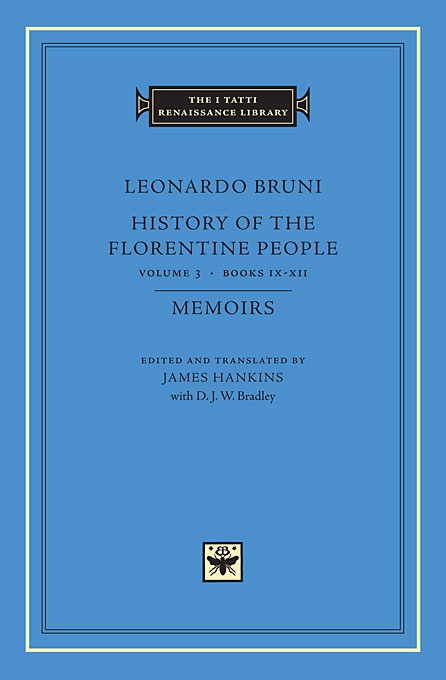 History of the Florentine People, Volume 3: Books IX-XII. Memoirs