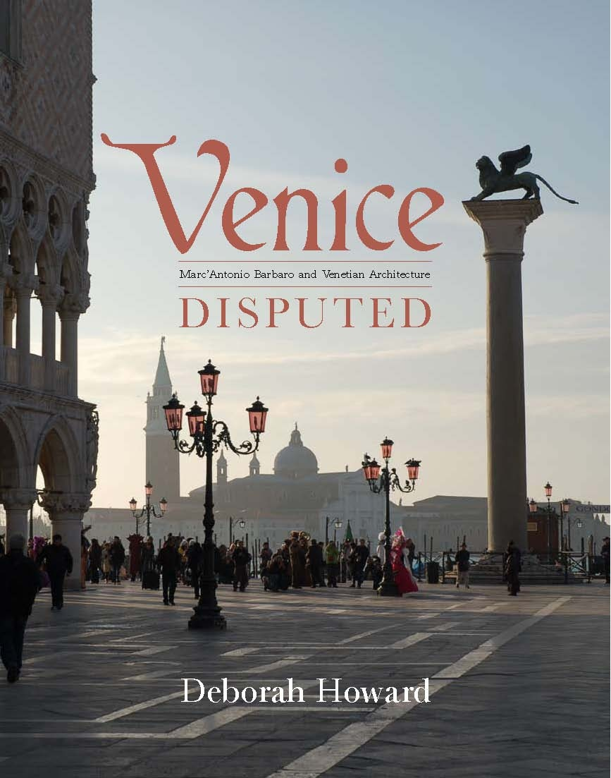 Venice Disputed: Marc'Antonio Barbaro and Venetian Architecture, 1550-1600