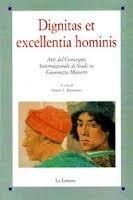 Dignitas et Excellentia Hominis: Atti del Convegno Internazionale di Studi su Giannozzo Manetti: Georgetown University - Kent State University, Fiesole - Firenze, 18-20 Giugno 2007