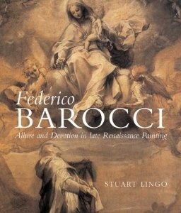 Federico Barocci: Allure and Devotion in Late Renaissance Painting
