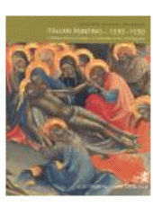 Italian Painting c. 1330-1550: I. National Gallery in Prague: II. Collections in the Czech Republic: Illustrated Summary Catalogue