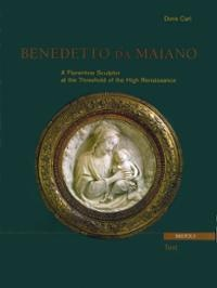 Benedetto da Maiano: A Florentine Sculptor at the Threshold of the High Renaissance