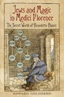 Jews and Magic in Medici Florence: The Secret World of Benedetto Blanis
