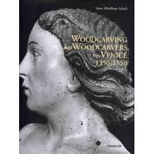 Woodcarving and Woodcarvers in Venice, 1350-1550