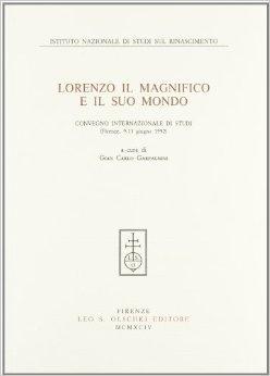 Lorenzo il Magnifico e il Suo Mondo: Convegno Internazionale di Studi (Firenze, 9-13 1992)