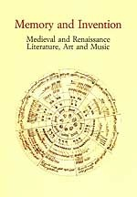 Memory and Invention: Medieval and Renaissance Literature, Art and Music