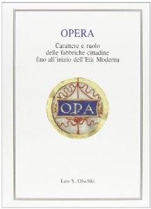 Opera. Carattere e Ruolo delle Fabbriche Cittadine Fino all'Inizio dell'Età Moderna