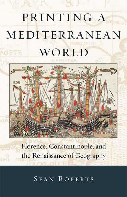 Printing a Mediterranean World: Florence, Constantinople, and the Renaissance of Geography