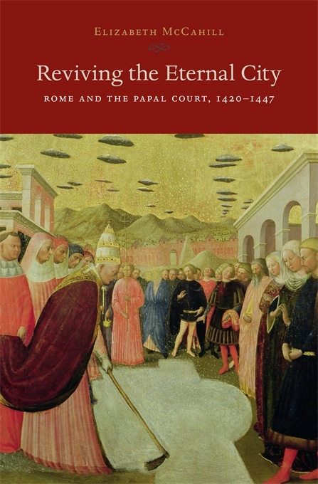 Reviving the Eternal City: Rome and the Papal Court, 1420–1447