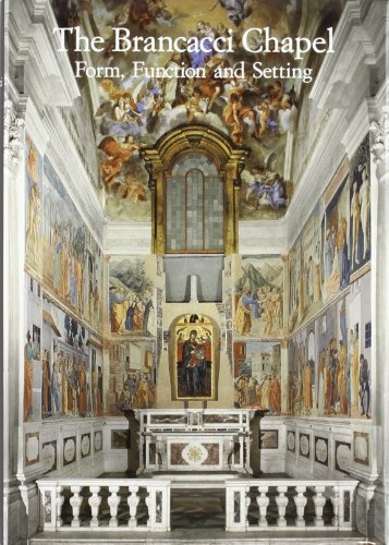 The Brancacci Chapel: Form, Function and Setting