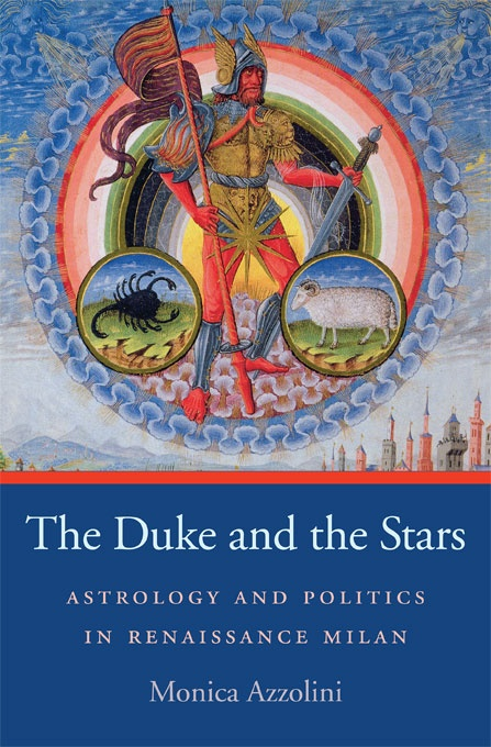 The Duke and the Stars: Astrology and Politics in Renaissance Milan
