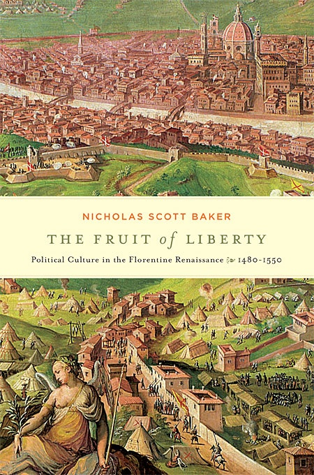 The Fruit of Liberty: Political Culture in the Florentine Renaissance, 1480-1550