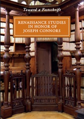 Renaissance studies in honor of Joseph Connors: toward a Festschrift