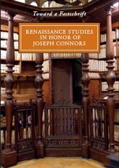 Renaissance studies in honor of Joseph Connors: toward a Festschrift