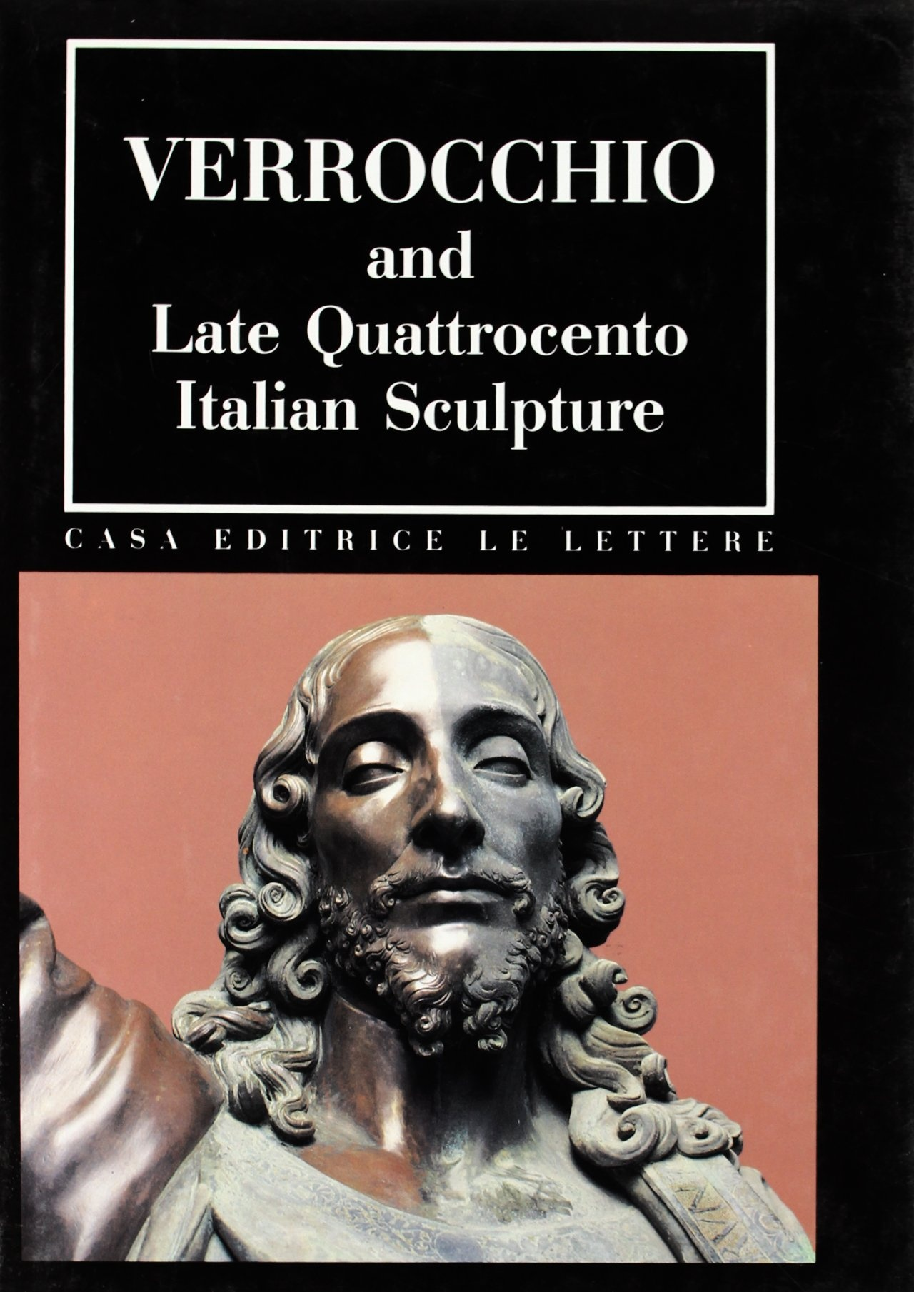 Verrocchio and Late Quattrocento Italian Sculpture