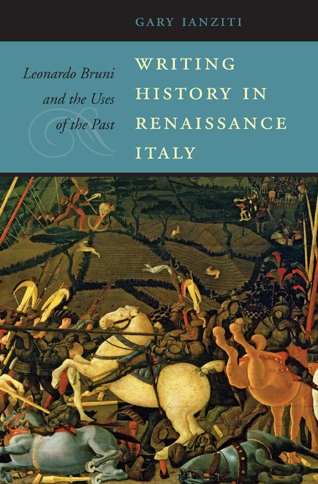 Writing History in Renaissance Italy: Leonardo Bruni and the Uses of the Past
