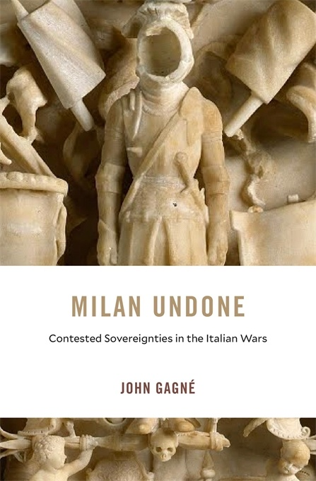 Milan Undone: Contested Sovereignties in the Italian Wars