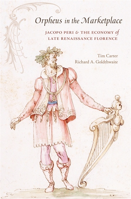 Orpheus in the Marketplace: Jacopo Peri and the Economy of Late Renaissance Florence
