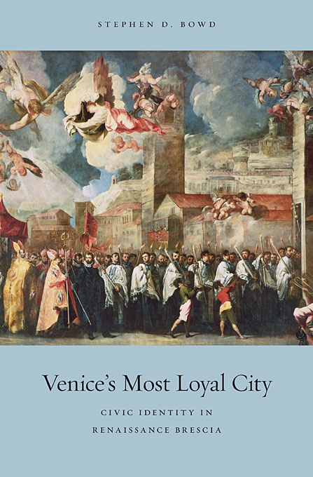 Venice's Most Loyal City: Civic Identity in Renaissance Brescia