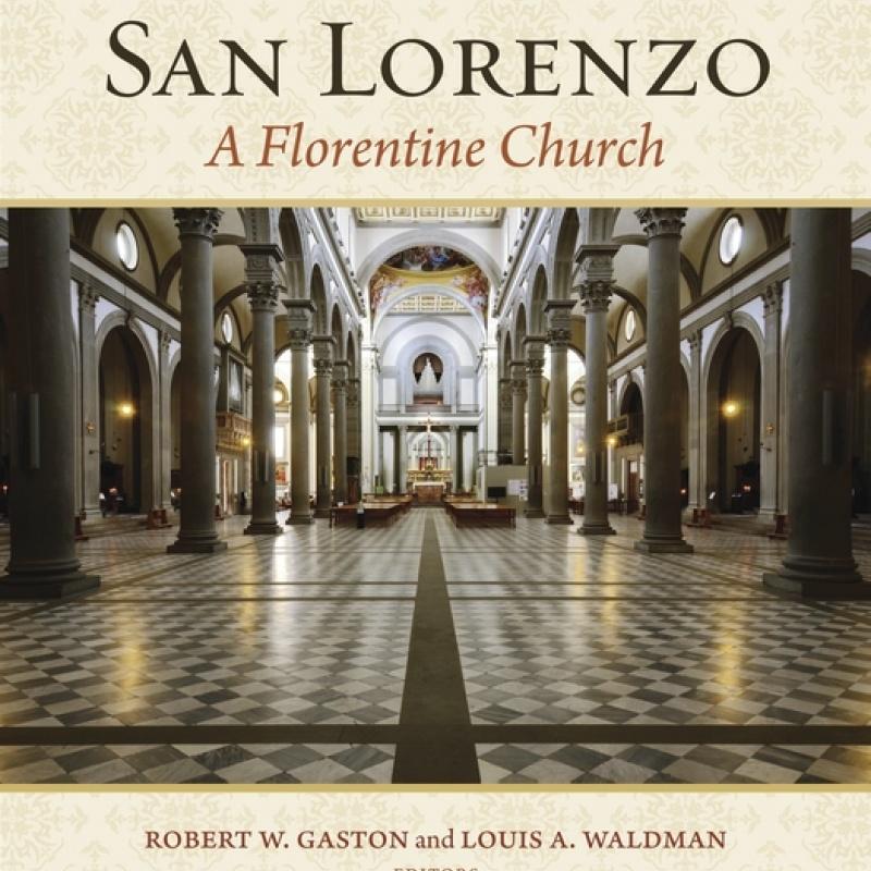 San Lorenzo: A Florentine Church. A New Addition to the Villa I Tatti Series